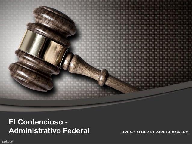 El Contencioso -Administrativo Federal BRUNO ALBERTO VARELA MORENO