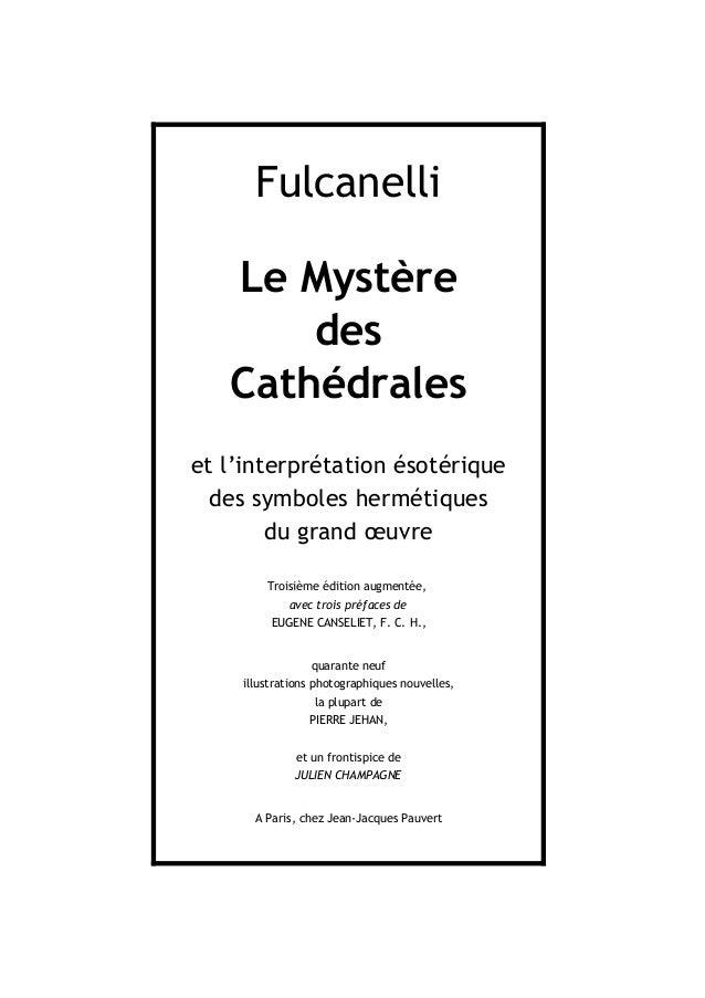 Fulcanelli Le Mystère des Cathédrales et l'interprétation ésotérique des symboles hermétiques du grand œuvre Troisième édi...
