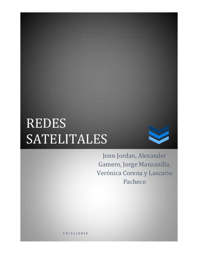 REDES SATELITALES 1 9 / 1 1 / 2 0 1 3 Jonn Jordan, Alexander Gamero, Jorge Manzanilla, Verónica Corena y Lascario Pacheco