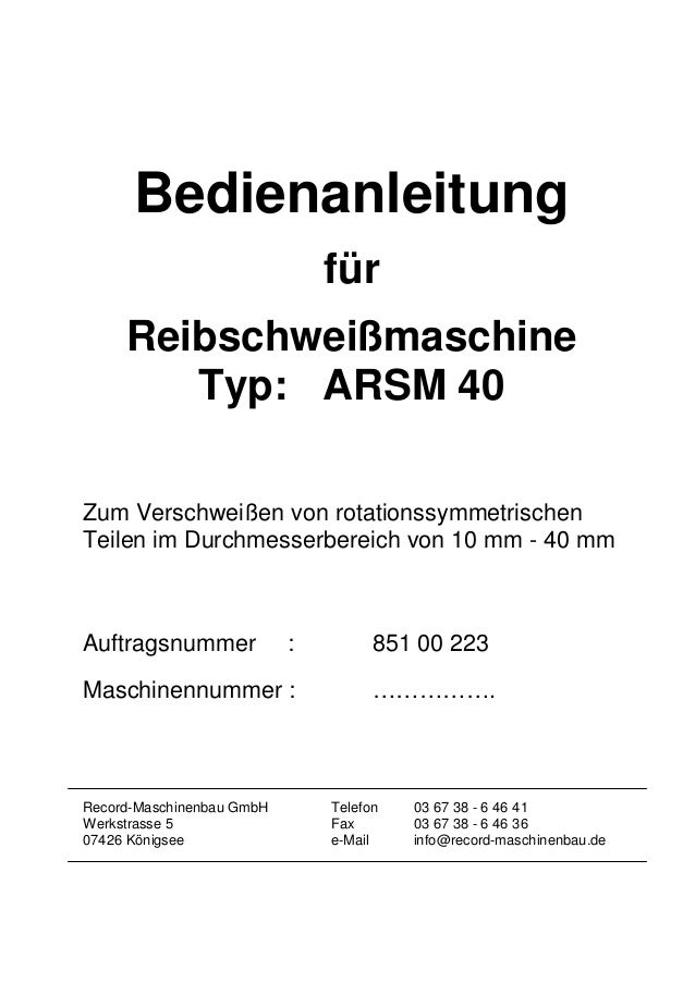 Bedienanleitung für Reibschweißmaschine Typ: ARSM 40 Zum Verschweißen von rotationssymmetrischen Teilen im Durchmesserbere...