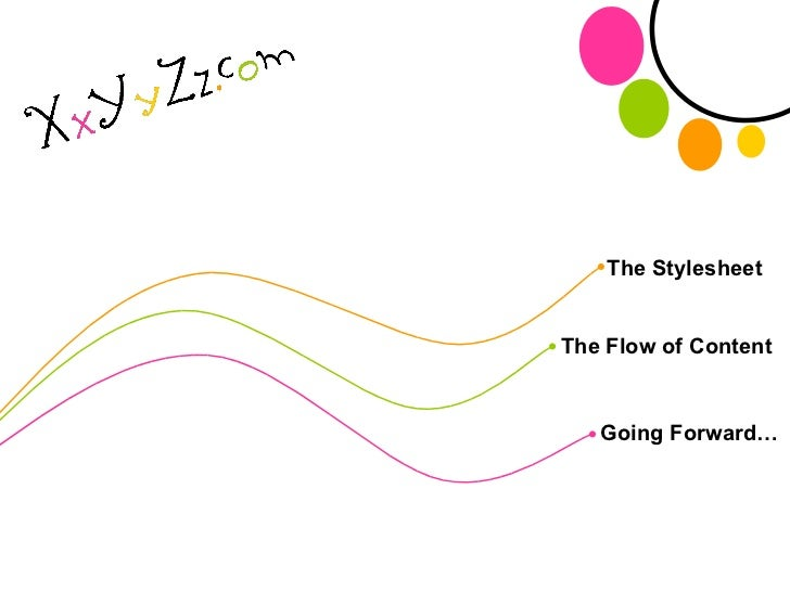 The Stylesheet The Flow of Content Going Forward… . . . .