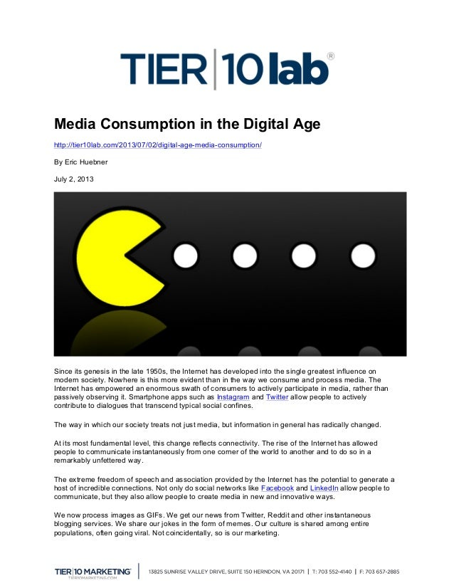 Media Consumption in the Digital Age http://tier10lab.com/2013/07/02/digital-age-media-consumption/ By Eric Huebner July 2...