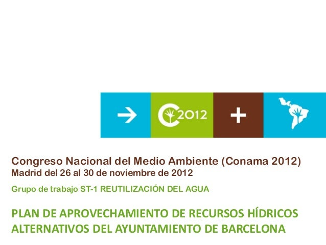 Congreso Nacional del Medio Ambiente (Conama 2012)Madrid del 26 al 30 de noviembre de 2012Grupo de trabajo ST-1 REUTILIZAC...