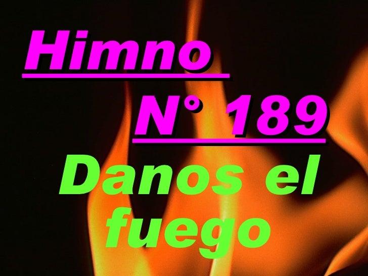 Himno  N° 189 Danos el fuego