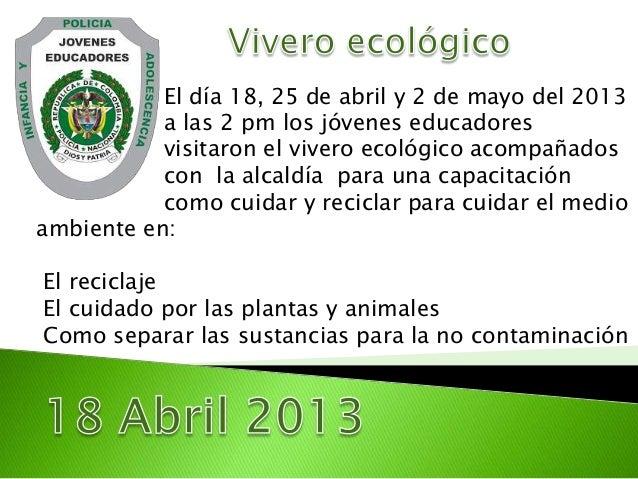 El día 18, 25 de abril y 2 de mayo del 2013 a las 2 pm los jóvenes educadores visitaron el vivero ecológico acompañados co...