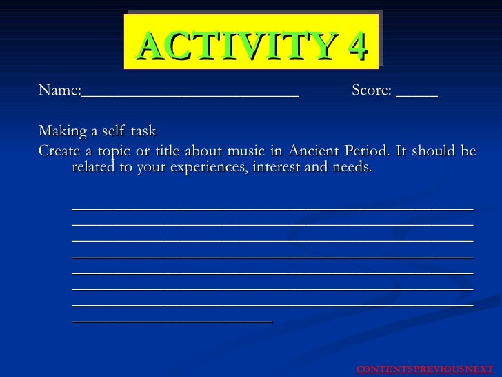 Name:__________________________   Score: _____ Making a self task Create a topic or title about music in Ancient Period. I...