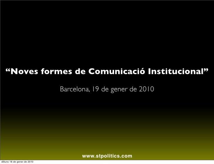 """""""Noves formes de Comunicació Institucional""""                               Barcelona, 19 de gener de 2010                  ..."""