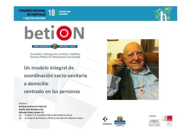 18 congreso hospitales. betiON un modelo integral de coordinación socio-sanitaria a domicilio centrado en las personas