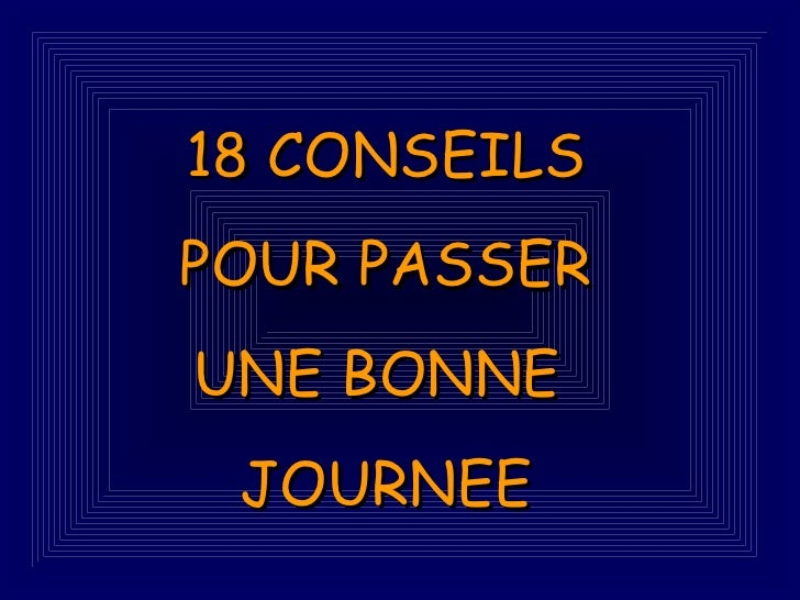 18 CONSEILS POUR PASSER UNE BONNE  JOURNEE