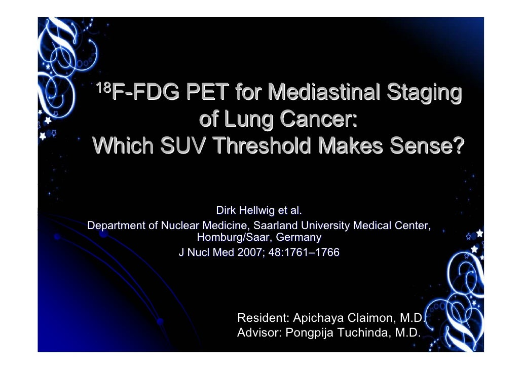 18F-FDGPET for Mediastinal Staging          of Lung Cancer: Which SUV Threshold Makes Sense?                          Dirk...