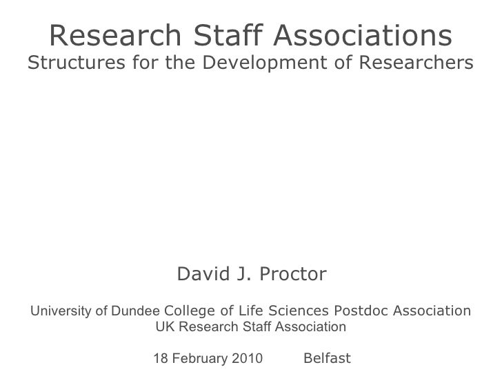 Title Researc h  Staff Associations Structures for the Development of Researchers David J. Proctor 18 February 2010 Belfas...