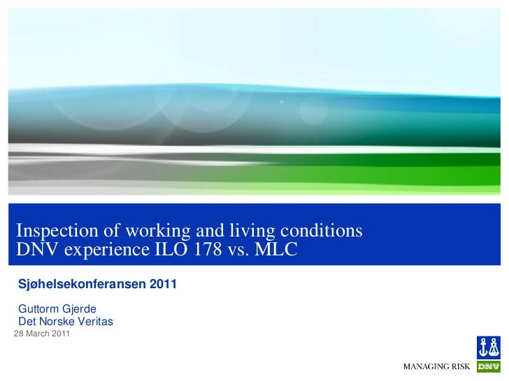 Inspection of working and living conditionsDNV experience ILO 178 vs. MLCSjøhelsekonferansen 2011Guttorm GjerdeDet Norske ...