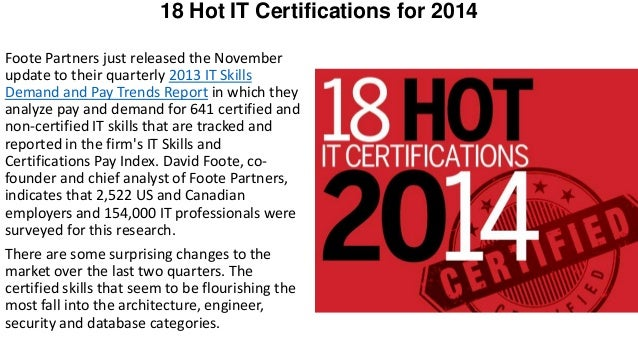 18 Hot IT Certifications for 2014 Foote Partners just released the November update to their quarterly 2013 IT Skills Deman...