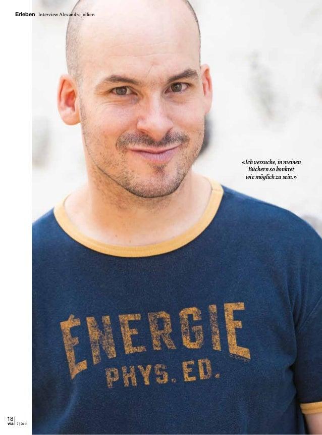 18 7 | 2014via Erleben Interview Alexandre Jollien «Ichversuche,inmeinen Büchernsokonkret wiemöglichzusein.»