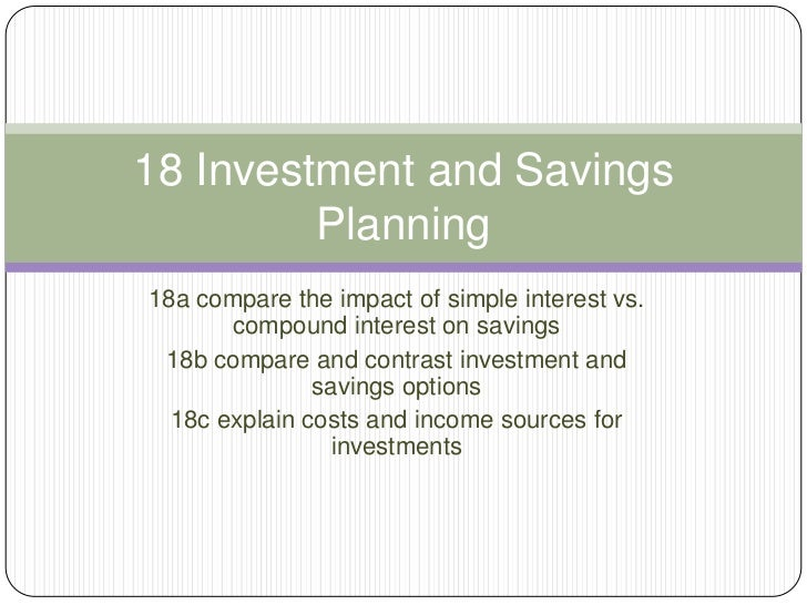 18 Investment and Savings         Planning18a compare the impact of simple interest vs.       compound interest on savings...