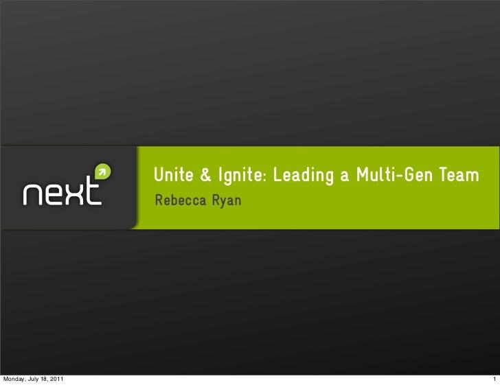 Unite & Ignite: Leading a Multi-Gen Team                        Rebecca RyanMonday, July 18, 2011                         ...
