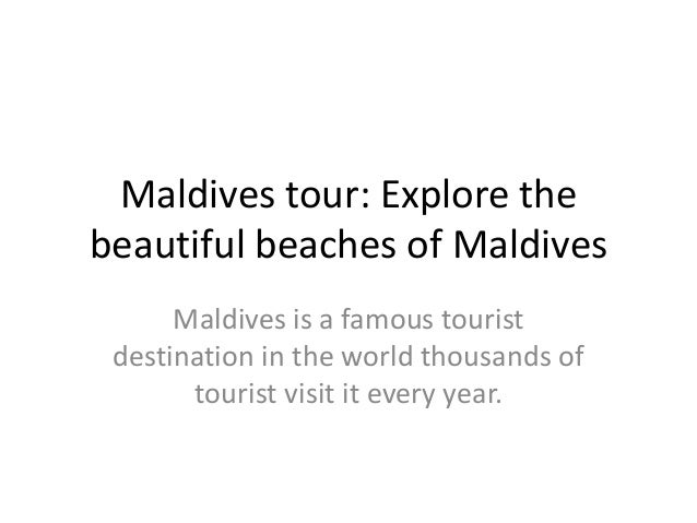 Maldives tour: Explore thebeautiful beaches of MaldivesMaldives is a famous touristdestination in the world thousands ofto...