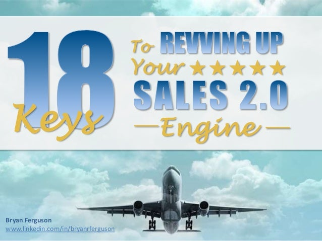 18 Keys to Revving up Your Sales 2.0 Engine - by Bryan Ferguson