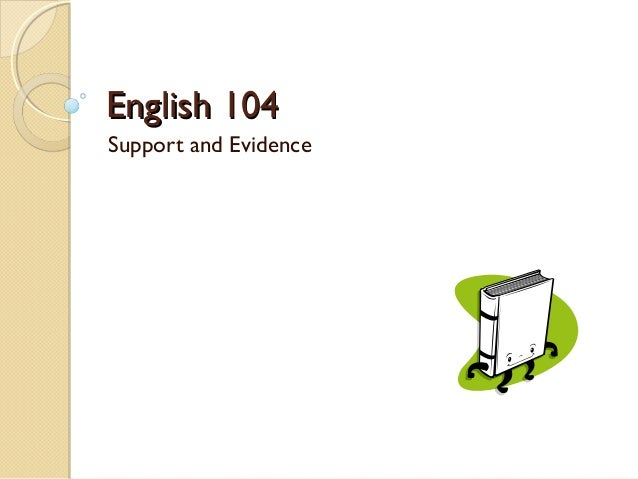 English 104:  Support and Evidence
