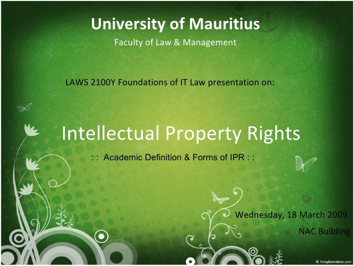 Intellectual Property Rights University of Mauritius Faculty of Law & Management LAWS 2100Y Foundations of IT Law presenta...