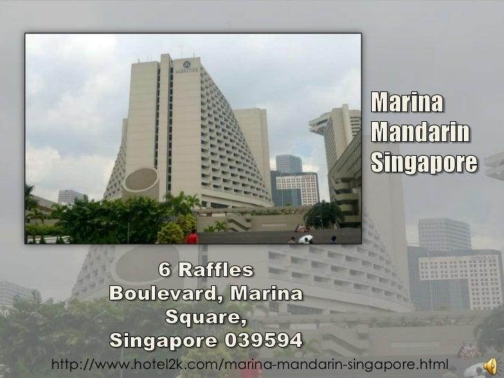 Marina<br />Mandarin<br />Singapore<br />6 Raffles Boulevard, Marina Square,Singapore 039594<br />http://www.hotel2k.com/m...