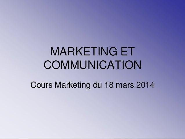 MARKETING ET COMMUNICATION Cours Marketing du 18 mars 2014