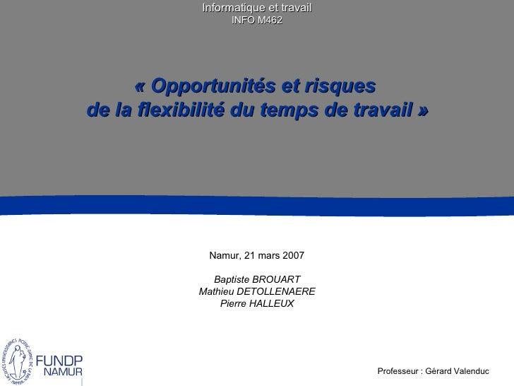 Informatique et travail INFO M462   « Opportunités et risques  de la flexibilité du temps de travail   » Namur, 21 mars 20...