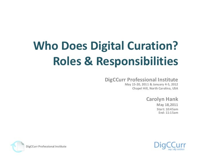 Who Does Digital Curation?       Roles & Responsibilities                                  DigCCurr Professional Institute...