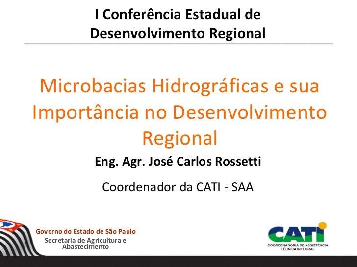 I Conferência Estadual de                Desenvolvimento Regional Microbacias Hidrográficas e suaImportância no Desenvolvi...