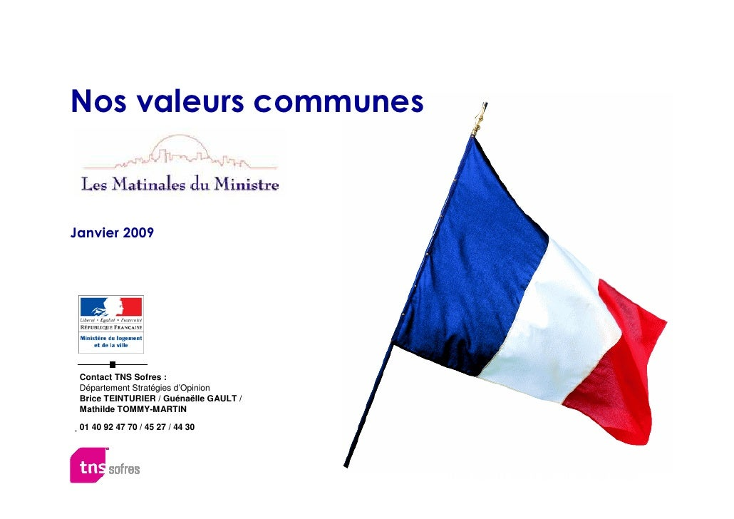 Nos valeurs communes   Janvier 2009      Contact TNS Sofres :  Département Stratégies d'Opinion  Brice TEINTURIER / Guénaë...
