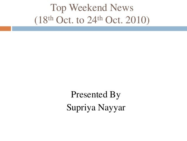 Top Weekend News (18th Oct. to 24th Oct. 2010) Presented By Supriya Nayyar