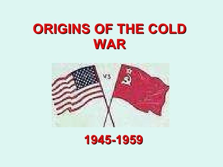 exploring the origins of the cold war 3 origins of the thesis that oil breeds conflict the end of the cold war brought, among other things, a fairly large number of civil wars into sharp focus for both.
