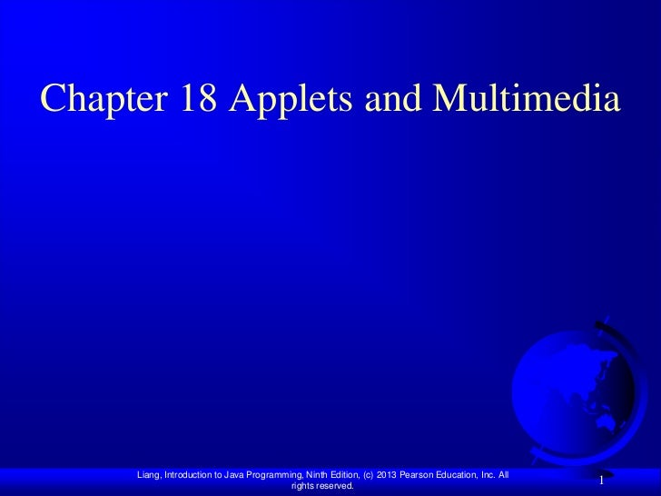 Chapter 18 Applets and Multimedia     Liang, Introduction to Java Programming, Ninth Edition, (c) 2013 Pearson Education, ...