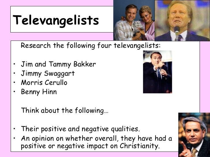 Televangelists <ul><li>Research the following four televangelists: </li></ul><ul><li>Jim and Tammy Bakker </li></ul><ul><l...