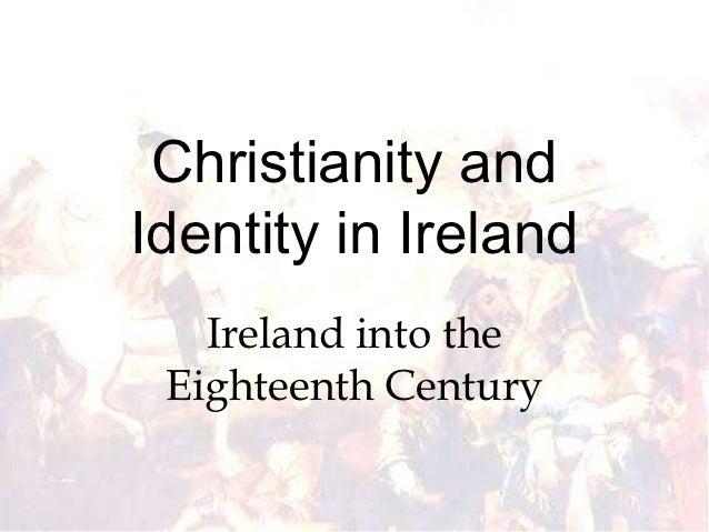 Christianity andIdentity in Ireland   Ireland into the Eighteenth Century