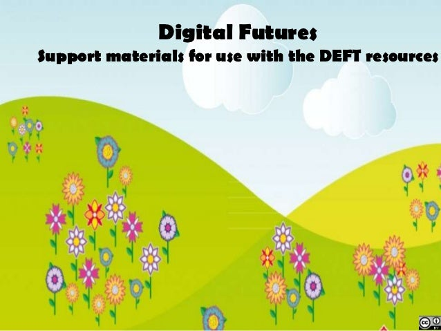 Digital FuturesSupport materials for use with the DEFT resources            Digital Futures