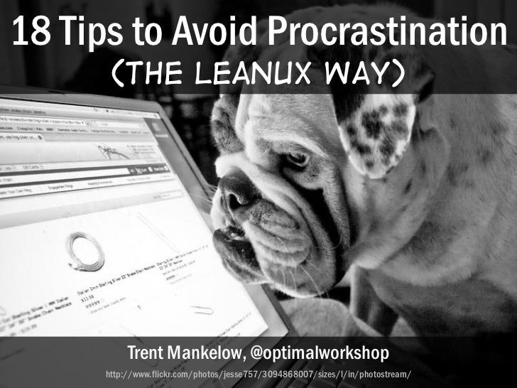 18 Tips to Avoid Procrastination       (the LeanUX Way)           Trent Mankelow, @optimalworkshop      http://www.flickr....