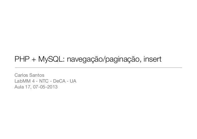PHP + MySQL: navegação/paginação, insertCarlos SantosLabMM 4 - NTC - DeCA - UAAula 17, 07-05-2013