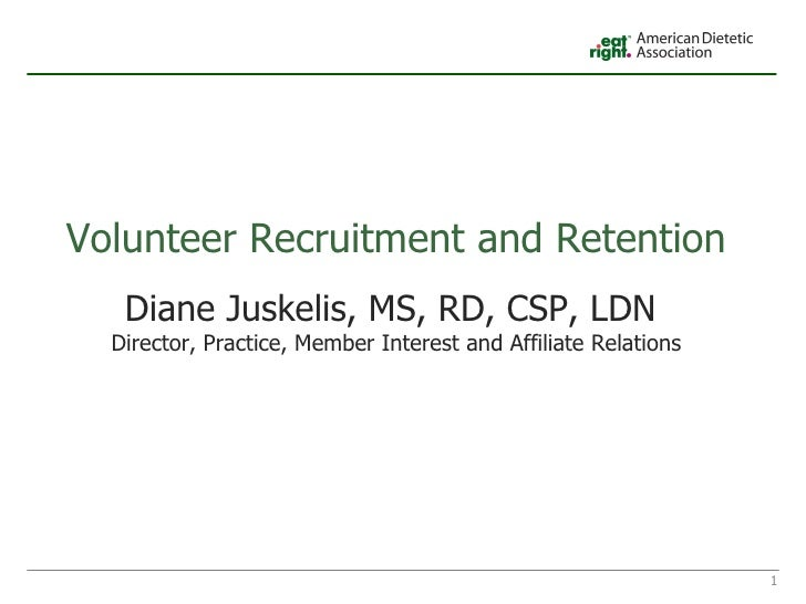 <ul><li>Volunteer Recruitment and Retention </li></ul>Diane Juskelis, MS, RD, CSP, LDN  Director, Practice, Member Interes...