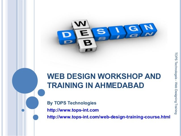 WEB DESIGN WORKSHOP AND TRAINING IN AHMEDABAD By TOPS Technologies http://www.tops-int.com http://www.tops-int.com/web-des...