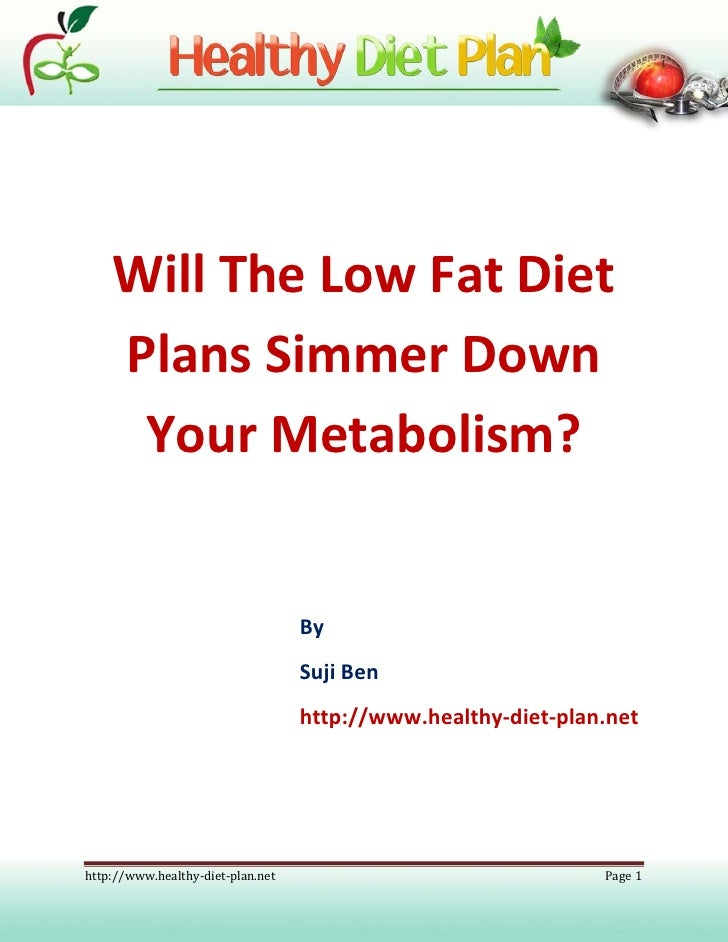Will The Low Fat Diet Plans Simmer Down Your Metabolism?