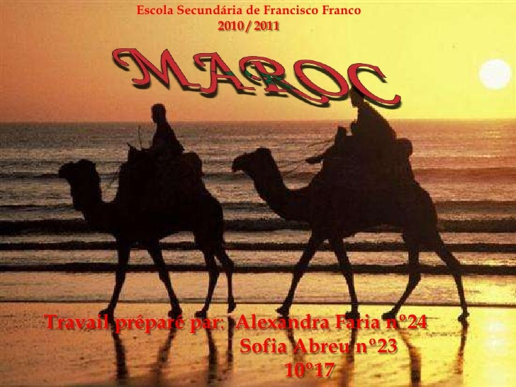 Escola Secundária de Francisco Franco<br />2010 / 2011<br />MAROC<br />Travail préparé par:  Alexandra Faria nº24<br />   ...