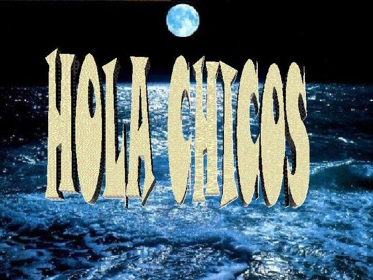 HOLA CHICOS