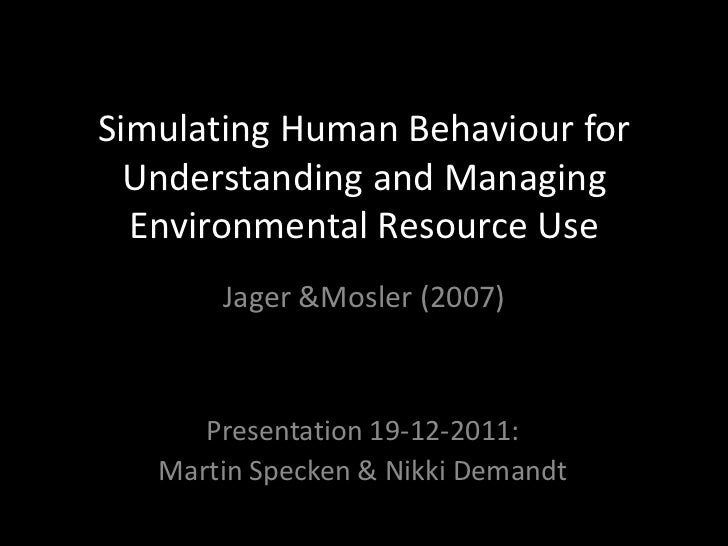 Simulating Human Behaviour for  Understanding and Managing  Environmental Resource Use       Jager &Mosler (2007)      Pre...