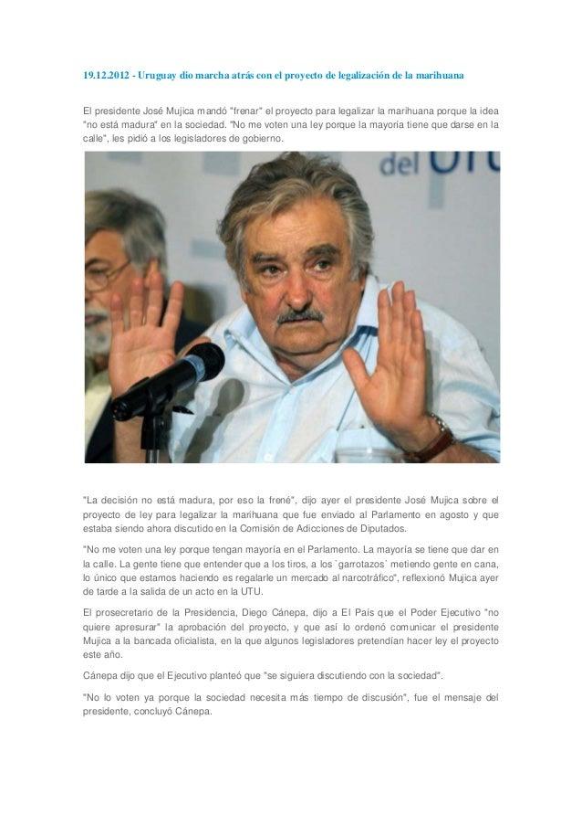"""19.12.2012 - Uruguay dio marcha atrás con el proyecto de legalización de la marihuanaEl presidente José Mujica mandó """"fren..."""