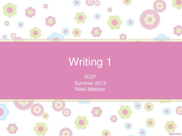 Writing 1 IECP Summer 2013 Nikki Mattson