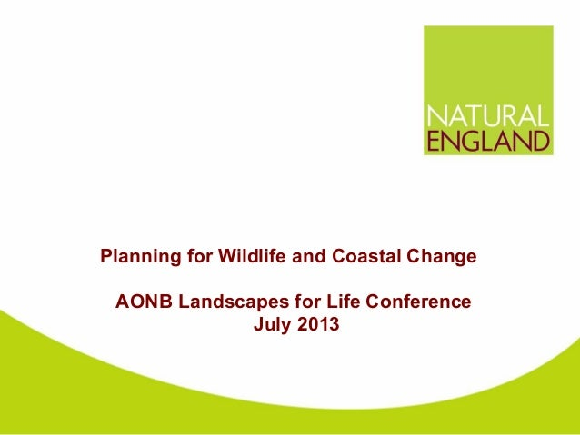 Planning for Wildlife and Coastal Change AONB Landscapes for Life Conference July 2013