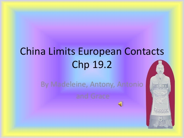 China Limits European Contacts Chp 19.2 By Madeleine, Antony, Antonio and Grace