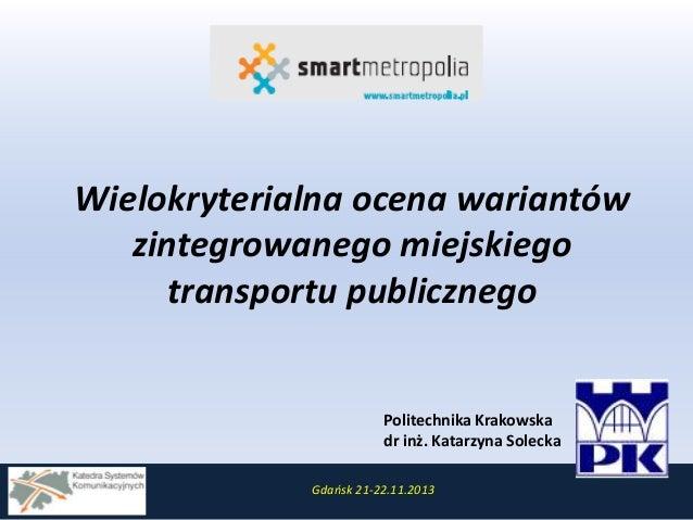 Wielokryterialna ocena wariantów zintegrowanego miejskiego transportu publicznego  Politechnika Krakowska dr inż. Katarzyn...