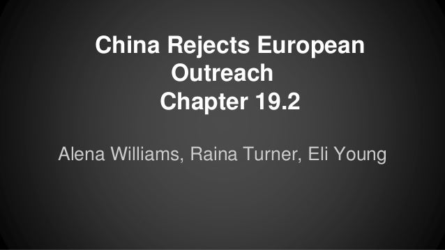 China Rejects European Outreach Chapter 19.2 Alena Williams, Raina Turner, Eli Young